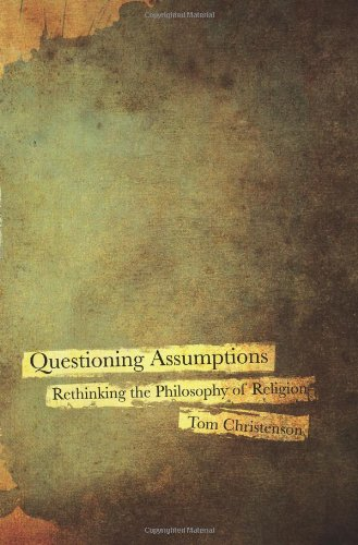 Questioning Assumptions: Rethinking the Philosophy of Religion 9780800697532