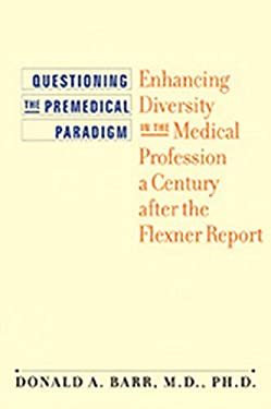 Questioning the Premedical Paradigm: Enhancing Diversity in the Medical Profession a Century After the Flexner Report 9780801894169