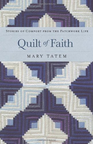 Quilt of Faith: Stories of Comfort from the Patchwork Life 9780800734435