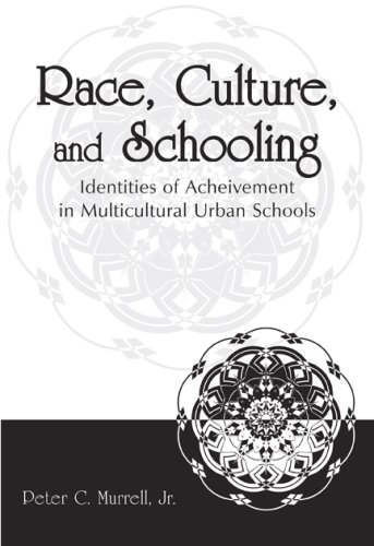 Race, Culture, and Schooling: Identities of Achievement in Multicultural Urban Schools 9780805855388