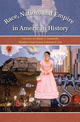 Race, Nation, and Empire in American History 9780807858288
