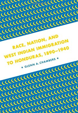 Race, Nation, and West Indian Immigration to Honduras, 1890-1940 9780807135570