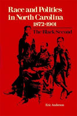 Race and Politics in North Carolina, 1872-1901: The Black Second 9780807107843