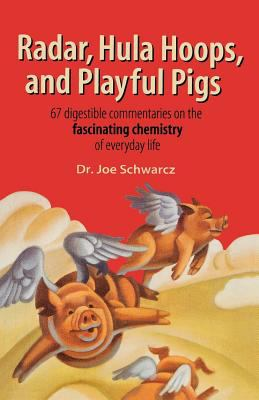 Radar, Hula Hoops, and Playful Pigs: 67 Digestible Commentaries on the Fascinating Chemistry of Everyday Life 9780805074079
