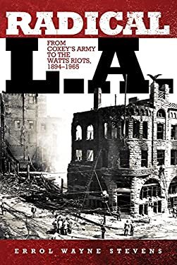 Radical L.A.: From Coxey's Army to the Watts Riots, 1894-1965 9780806140025