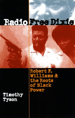 Radio Free Dixie: Robert F. Williams and the Roots of Black Power 9780807825020