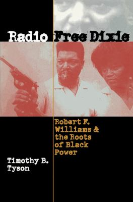 Radio Free Dixie: Robert F. Williams and the Roots of Black Power 9780807849231