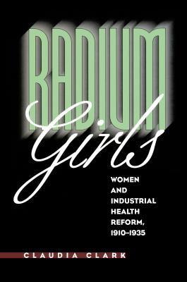 Radium Girls: Women and Industrial Health Reform, 1910-1935 9780807823316