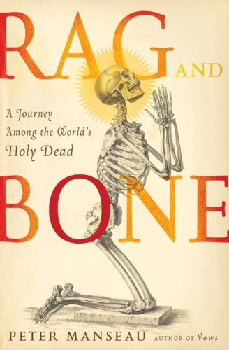 Rag and Bone: A Journey Among the World's Holy Dead 9780805086522