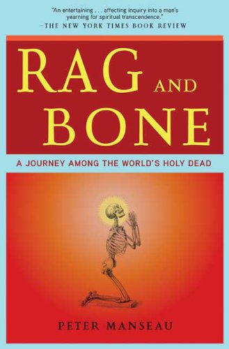 Rag and Bone: A Journey Among the World's Holy Dead 9780805091472