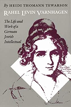 Rahel Levin Varnhagen: The Life and Work of a German Jewish Intellectual 9780803244351