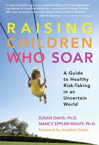 Raising Children Who Soar: A Guide to Healthy Risk-Taking in an Uncertain World 9780807749975