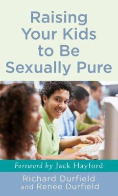 Raising Your Kids to Be Sexually Pure 9780800787561