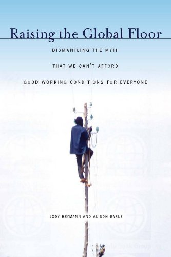 Raising the Global Floor: Dismantling the Myth That We Can't Afford Good Working Conditions for Everyone 9780804768900