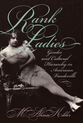 Rank Ladies: Gender and Cultural Hierarchy in American Vaudeville 9780807824832
