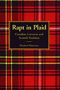 Rapt in Plaid: Canadian Literature and Scottish Tradition 9780802047854
