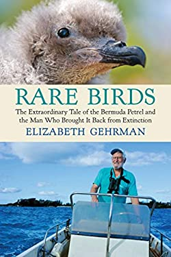 Rare Birds: The Extraordinary Tale of the Bermuda Petrel and the Man Who Brought It Back from Extinction 9780807010761