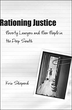 Rationing Justice: Poverty Lawyers and Poor People in the Deep South 9780807132074