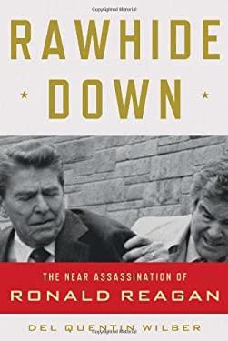 Rawhide Down: The Near Assassination of Ronald Reagan 9780805093469