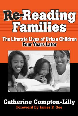 Re-Reading Families: The Literate Lives of Urban Children, Four Years Later 9780807747919