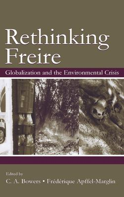 Re-Thinking Freire: Globalization and the Environmental Crisis 9780805851144
