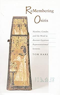 ReMembering Osiris: Number, Gender, and the Word in Ancient Egyptian Representational Systems 9780804731799