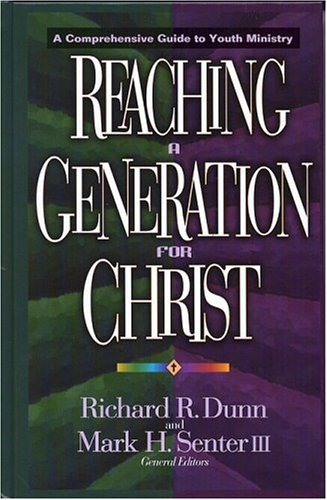Reaching a Generation for Christ: A Comprehensive Guide to Youth Ministry 9780802493484