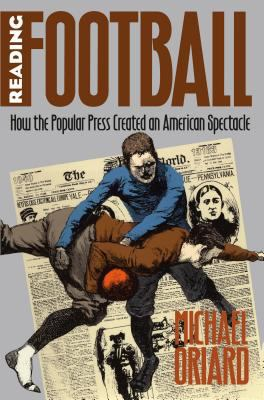 Reading Football: How the Popular Press Created an American Spectacle 9780807820834