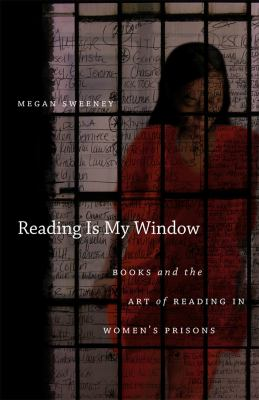 Reading Is My Window: Books and the Art of Reading in Women's Prisons 9780807833520