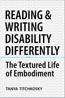 Reading and Writing Disability Differently: The Textured Life of Embodiment 9780802095060
