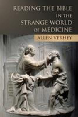 Reading the Bible in the Strange World of Medicine 9780802822635