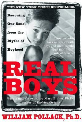 Real Boys: Rescuing Our Sons from the Myths of Boyhood 9780805061833