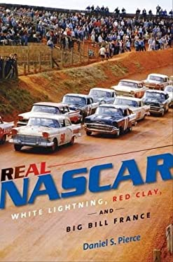Real NASCAR: White Lightning, Red Clay, and Big Bill France 9780807833841