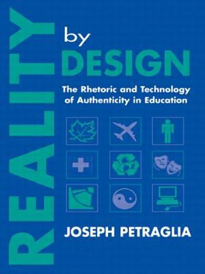 Reality by Design: The Rhetoric and Technology of Authenticity in Education 9780805820423