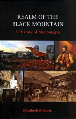 Realm of the Black Mountain: A History of Montenegro 9780801446016