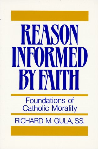 Reason Informed by Faith: Foundations of Catholic Morality - Gula, Richard M.