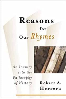 Reasons for Our Rhymes: An Inquiry Into the Philosophy of History 9780802849281