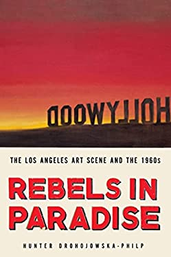 Rebels in Paradise: The Los Angeles Art Scene and the 1960s 9780805088366