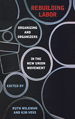 Rebuilding Labor: Organizing and Organizers in the New Union Movement 9780801442650