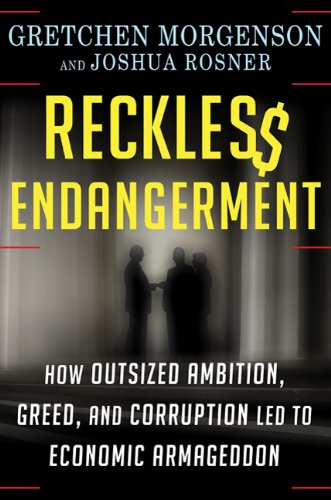 Reckless Endangerment: How Outsized Ambition, Greed, and Corruption Led to Economic Armageddon 9780805091205