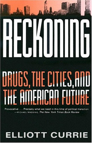 Reckoning: Drugs, the Cities, and the American Future 9780809015719