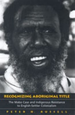 Recognizing Aboriginal Title: The Mabo Case and Indigenous Resistance to English-Settler Colonialism 9780802094438