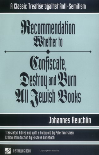 Recommendation Whether to Confiscate, Destroy and Burn All Jewish Books: A Classic Treatise Against Anti-Semitism 9780809139729