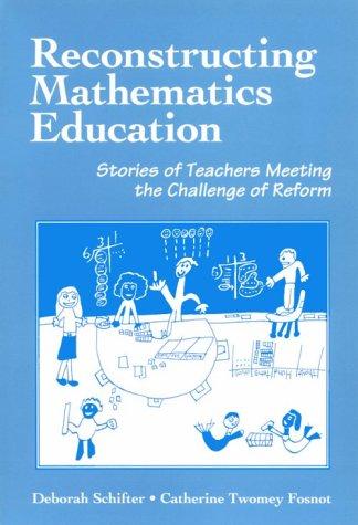 Reconstructing Mathematics Education: Stories of Teachers Meeting the Challenge of Reform 9780807732052