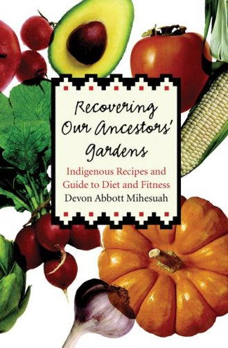Recovering Our Ancestors' Gardens: Indigenous Recipes and Guide to Diet and Fitness 9780803232532