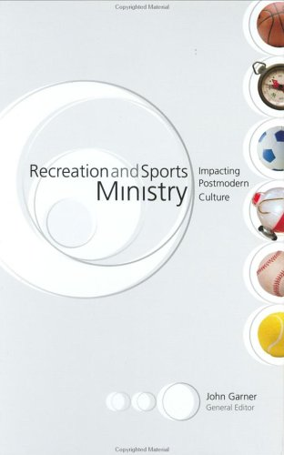 Recreation and Sports Ministry: Impacting Postmodern Culture 9780805426267