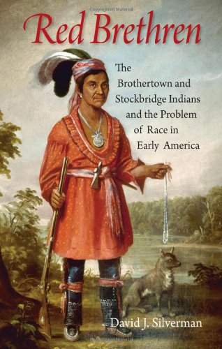 Red Brethren: The Brothertown and Stockbridge Indians and the Problem of Race in Early America 9780801444777