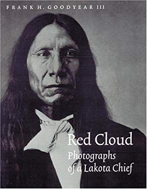 Red Cloud: Photographs of a Lakota Chief 9780803221925