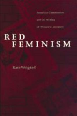 Red Feminism: American Communism and the Making of Women's Liberation 9780801864896