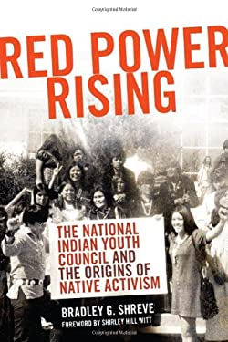Red Power Rising: The National Indian Youth Council and the Origins of Native Activism 9780806141787